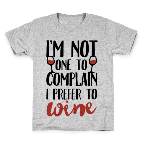 I'm Not One To Complain I Prefer To Wine Kids T-Shirt