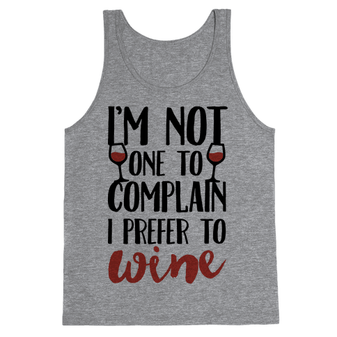 I'm Not One To Complain I Prefer To Wine Tank Top