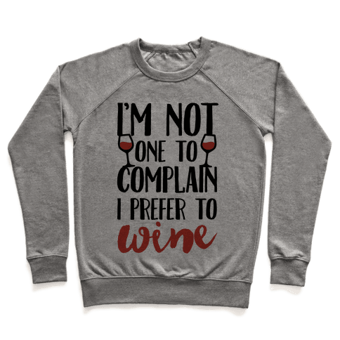 I'm Not One To Complain I Prefer To Wine Pullover