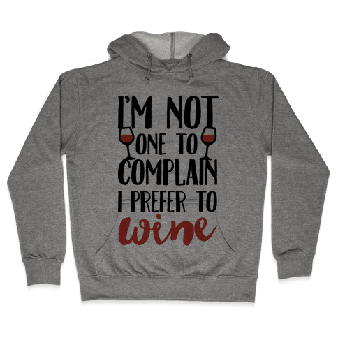I'm Not One To Complain I Prefer To Wine Hooded Sweatshirt