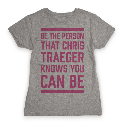 Be The Person That Chris Traeger Knows You Can Be Womens T-Shirt