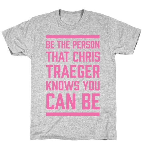 Be The Person That Chris Traeger Knows You Can Be Mens T-Shirt