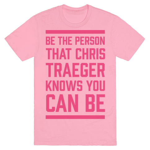 Be The Person That Chris Traeger Knows You Can Be