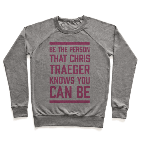 Be The Person That Chris Traeger Knows You Can Be Pullover