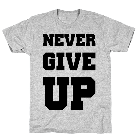 Never Give Up Mens T-Shirt