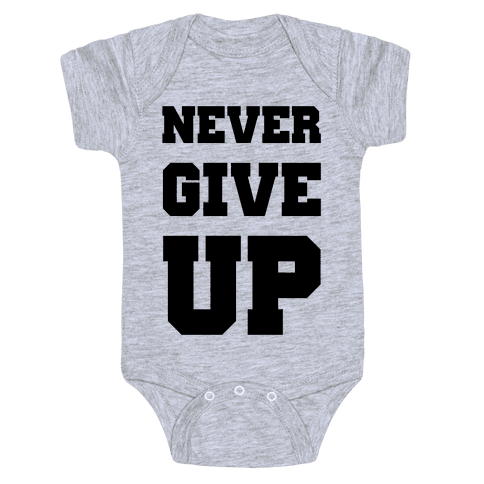 Never Give Up Baby Onesy