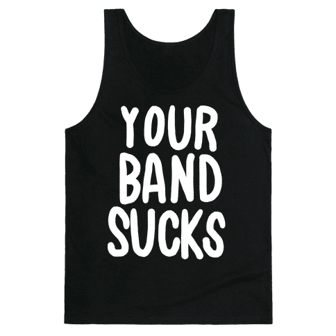 Your Band Sucks Tank Top