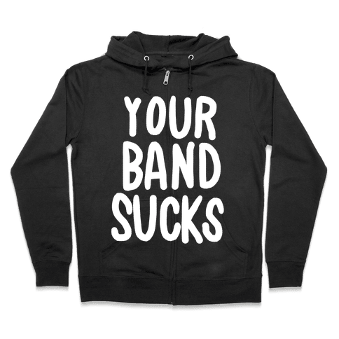 Your Band Sucks Zip Hoodie