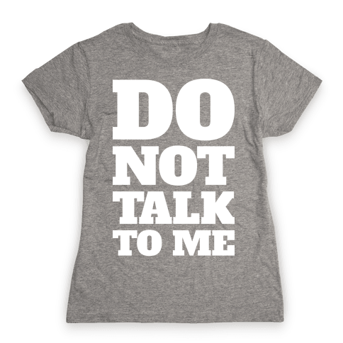 Do Not Talk To Me Womens T-Shirt