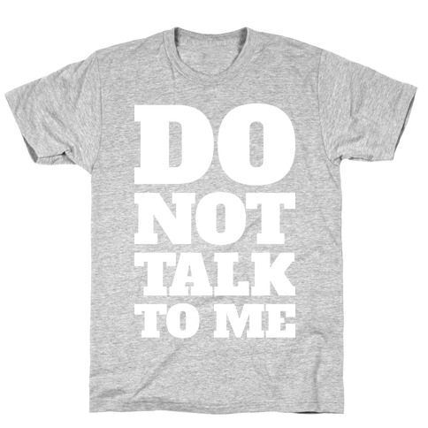 Do Not Talk To Me T-Shirt