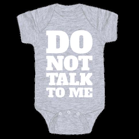 Do Not Talk To Me Baby Onesy