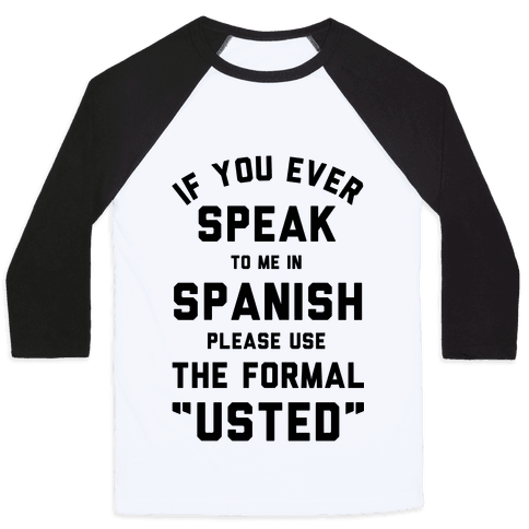 If You Ever Speak To Me In Spanish Please Use the Formal Usted Baseball Tee
