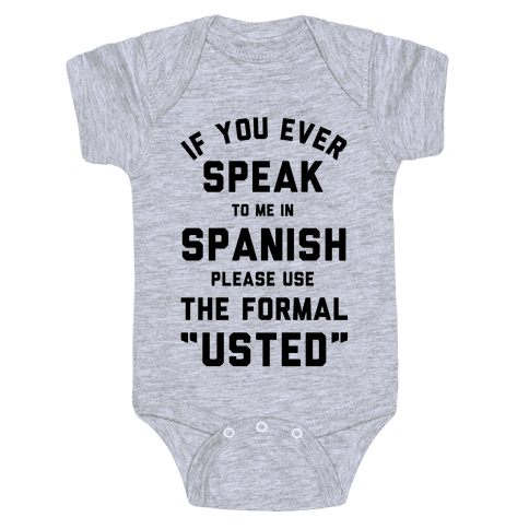 If You Ever Speak To Me In Spanish Please Use the Formal Usted Baby Onesy