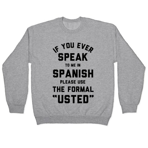 If You Ever Speak To Me In Spanish Please Use the Formal Usted Pullover