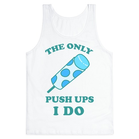 The Only Push Ups I Do Tank Top
