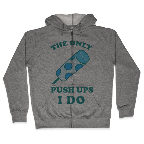 The Only Push Ups I Do Zip Hoodie