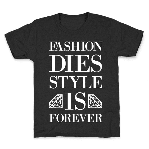 Fashion Dies, Style Is Forever (Tank) Kids T-Shirt