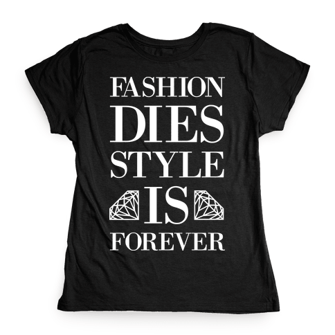 Fashion Dies, Style Is Forever (Tank) Womens T-Shirt