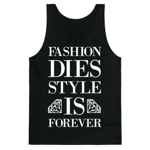 Fashion Dies, Style Is Forever (Tank) Tank Top