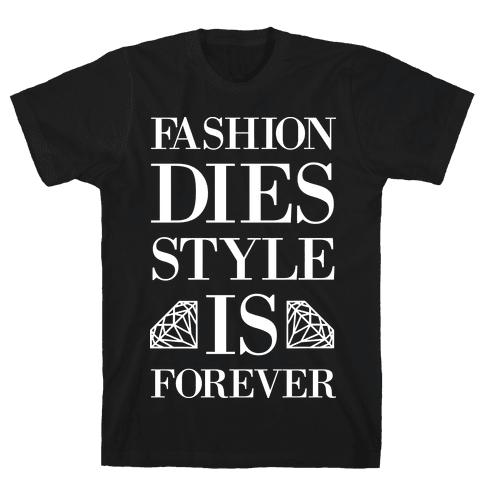 Fashion Dies, Style Is Forever (Tank) Mens T-Shirt