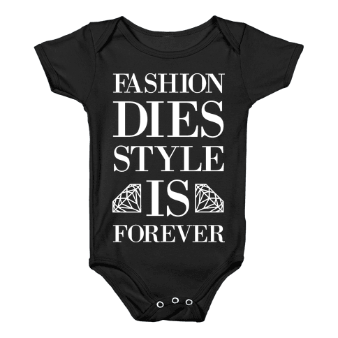 Fashion Dies, Style Is Forever (Tank) Baby Onesy