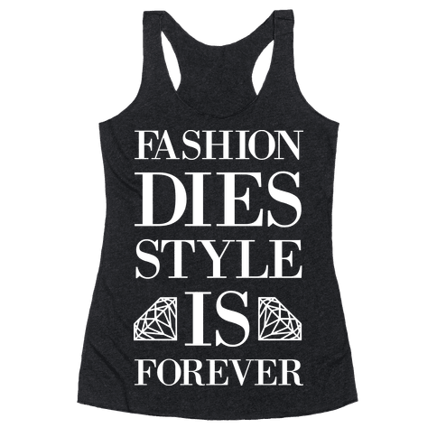 Fashion Dies, Style Is Forever (Tank) Racerback Tank Top