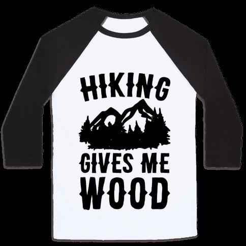 Hiking Gives Me Wood Baseball Tee