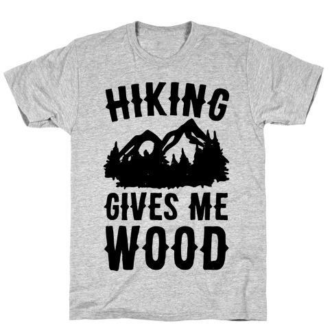 Hiking Gives Me Wood T-Shirt