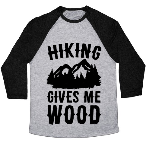 Hiking Gives Me Wood Baseball Tee
