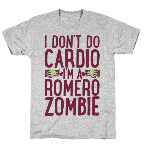 I Don't Do Cardio, I'm a Romero Zombie T-Shirt