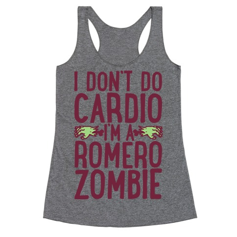 I Don't Do Cardio, I'm a Romero Zombie Racerback Tank Top