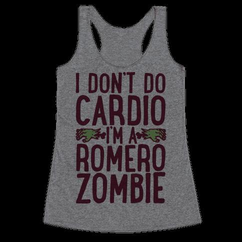 I Don't Do Cardio, I'm a Romero Zombie Racerback Tank Top