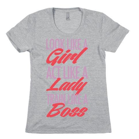 Look Like A Girl, Act Like A Lady, Train Like A Boss Womens T-Shirt