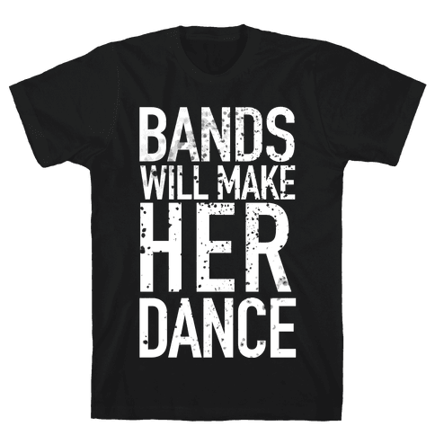 Bands Will Make Her Dance Mens T-Shirt