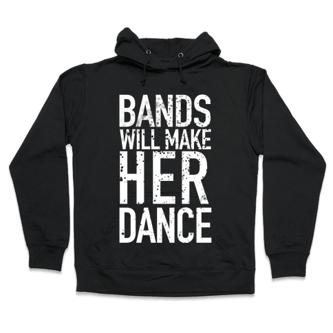 Bands Will Make Her Dance Hooded Sweatshirt