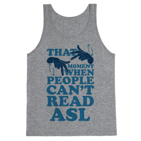 That Awkward Moment When People Can't Read ASL Tank Top
