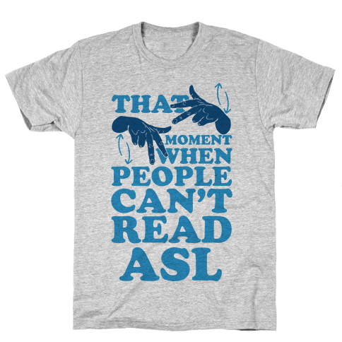 That Awkward Moment When People Can't Read ASL Mens T-Shirt