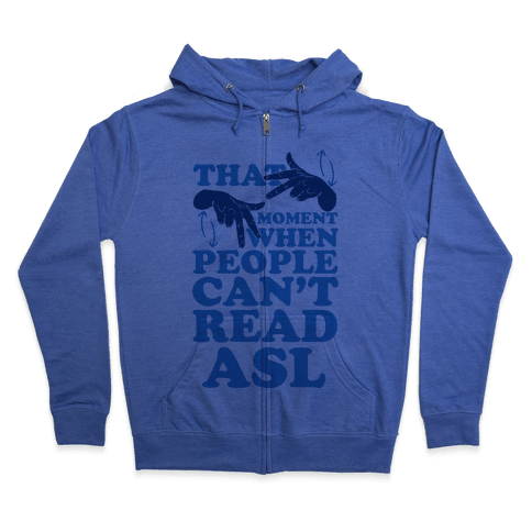 That Awkward Moment When People Can't Read ASL Zip Hoodie