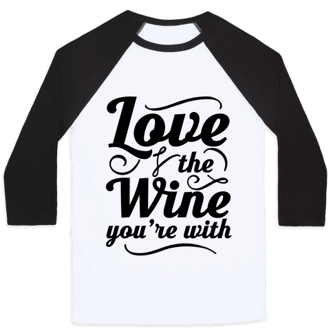 Love The Wine You're With Baseball Tee