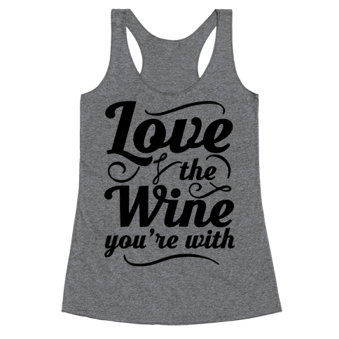 Love The Wine You're With Racerback Tank Top