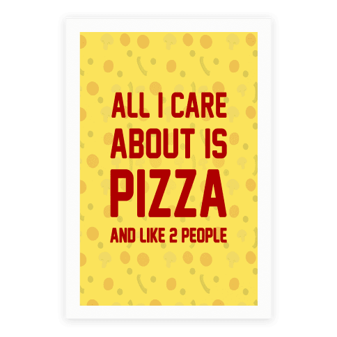 All I Care About Is Pizza Poster