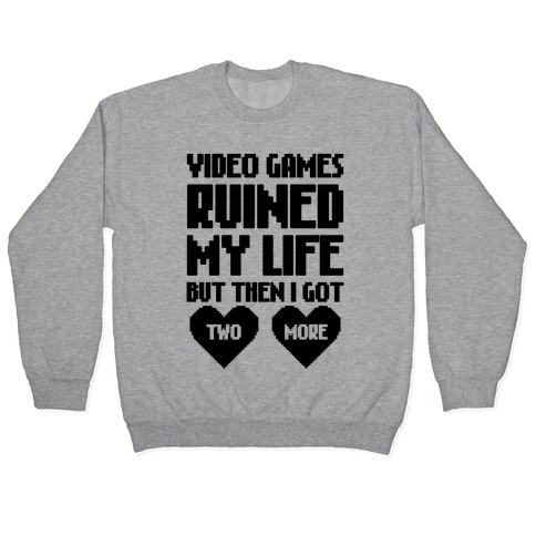 Video Games Ruined My Life Pullover