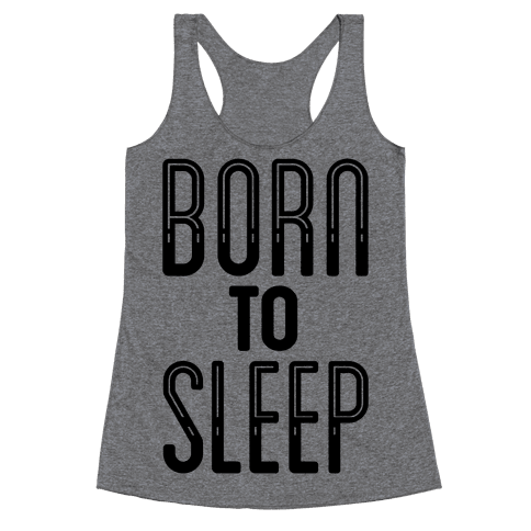 Born To Sleep Racerback Tank Top
