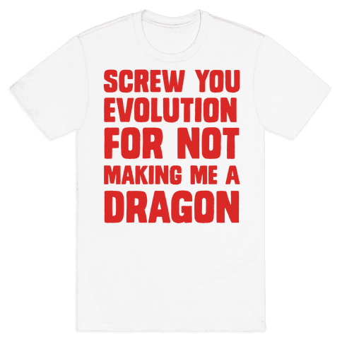 Screw You Evolution For Not Making Me A Dragon Mens T-Shirt