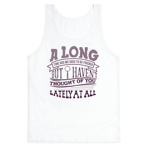 A Long Time Ago We Used to Be Friends Tank Top