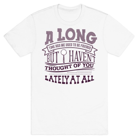 A Long Time Ago We Used to Be Friends T-Shirt