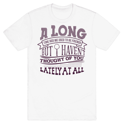 A Long Time Ago We Used to Be Friends Mens T-Shirt