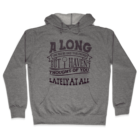 A Long Time Ago We Used to Be Friends Hooded Sweatshirt