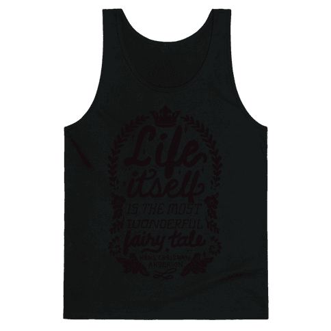 Life Itself Is The Most Wonderful Fairy Tale Tank Top