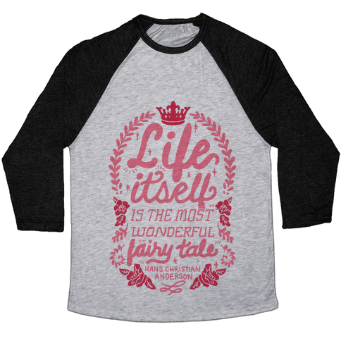 Life Itself Is The Most Wonderful Fairy Tale Baseball Tee